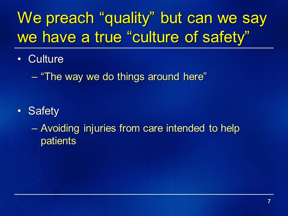 """7 We preach """"quality"""" but can we say we have a true """"culture of safety"""" CultureCulture –""""The way we do things around here"""" SafetySafety –Avoiding inju"""