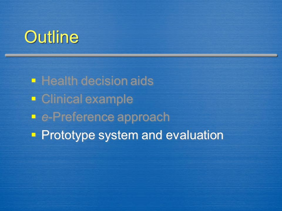Outline  Health decision aids  Clinical example  e-Preference approach  Prototype system and evaluation  Health decision aids  Clinical example