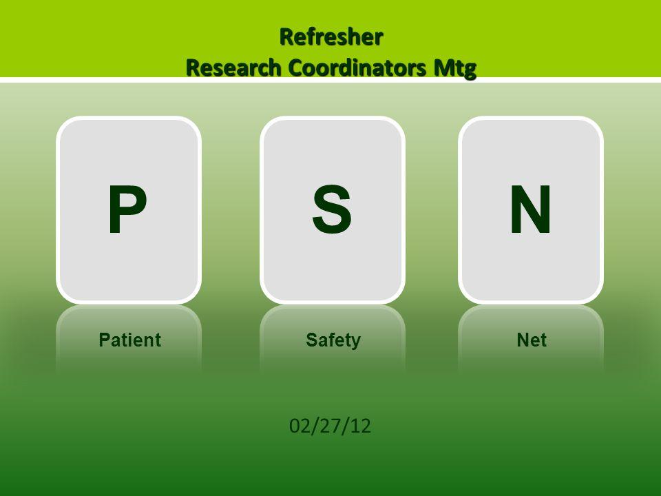 Refresher Research Coordinators Mtg 02/27/12 PSN PatientSafetyNet