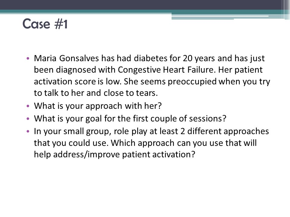 Case #1 Maria Gonsalves has had diabetes for 20 years and has just been diagnosed with Congestive Heart Failure.