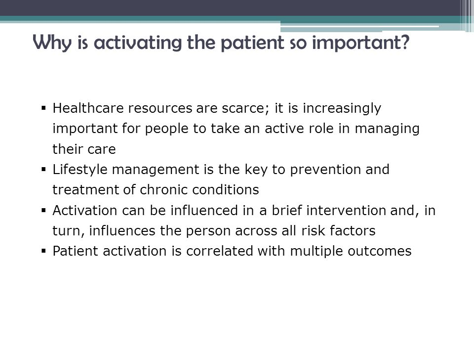 Why is activating the patient so important.