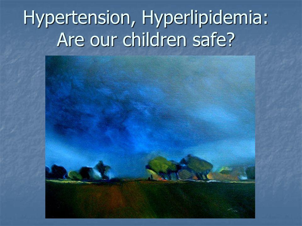 Hypertension, Hyperlipidemia: Are our children safe? Patrick R