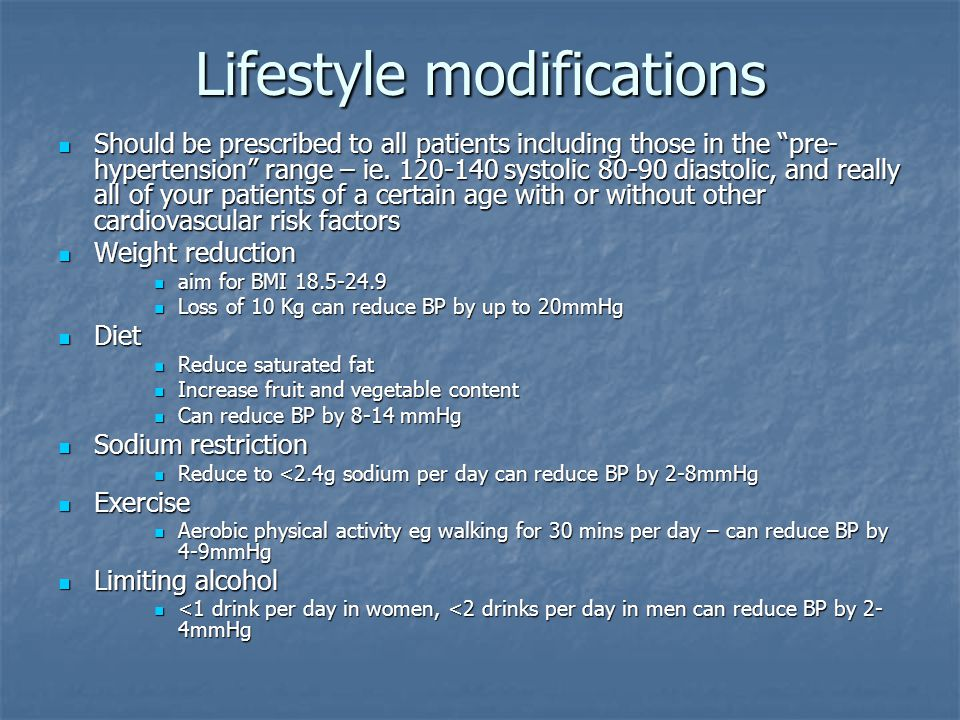 Lifestyle modifications Should be prescribed to all patients including those in the pre- hypertension range – ie.