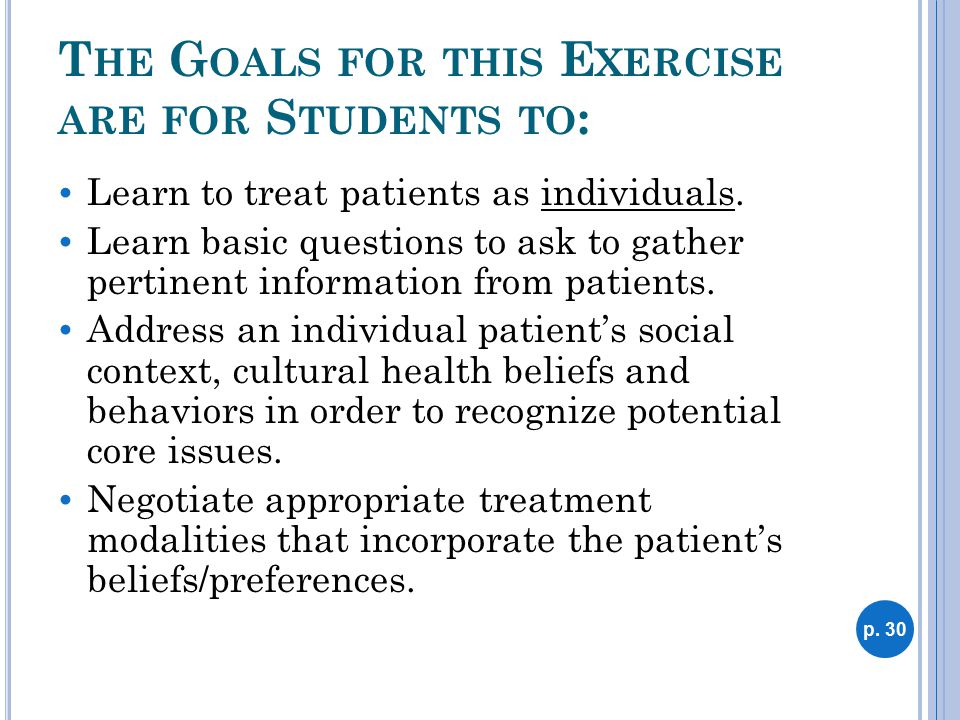 T HE G OALS FOR THIS E XERCISE ARE FOR S TUDENTS TO :  Learn to treat patients as individuals.