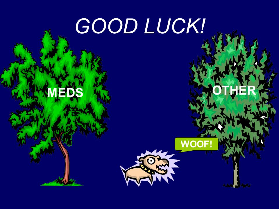 WOOF! MEDS OTHER GOOD LUCK!
