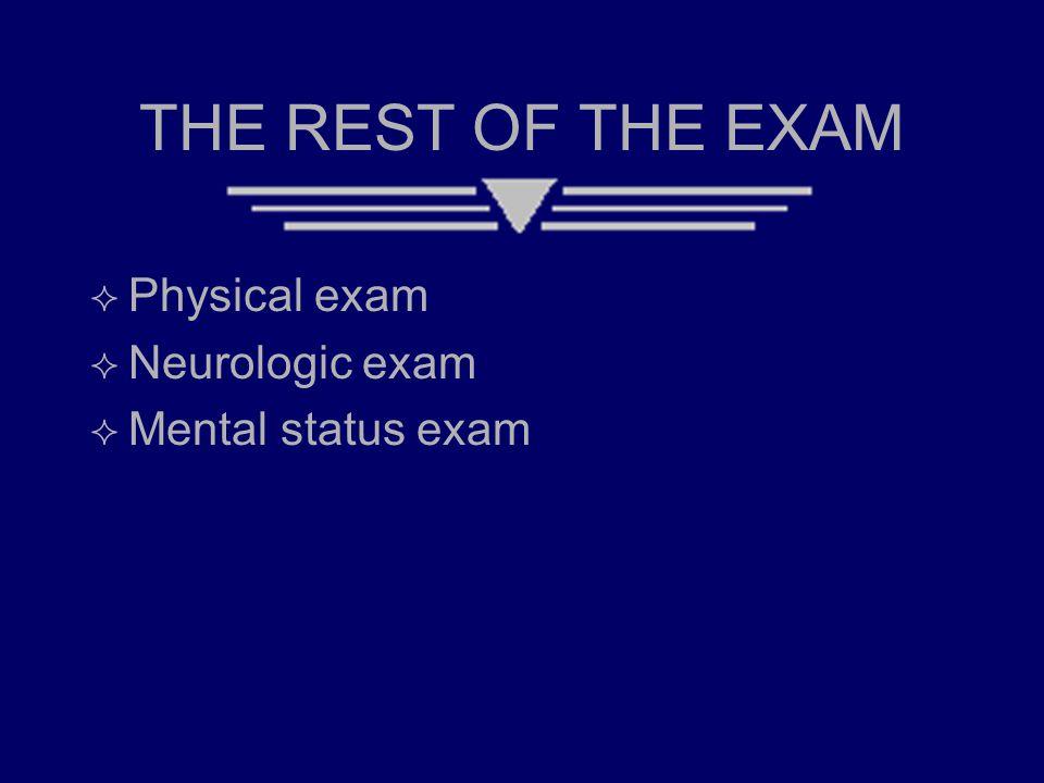 THE REST OF THE EXAM  Physical exam  Neurologic exam  Mental status exam