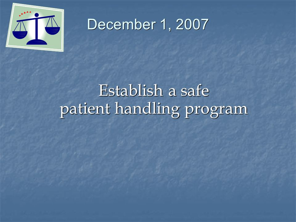 December 1, 2007 Establish a safe patient handling program