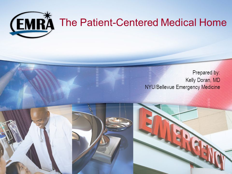 The Patient-Centered Medical Home Prepared by: Kelly Doran, MD NYU/Bellevue Emergency Medicine