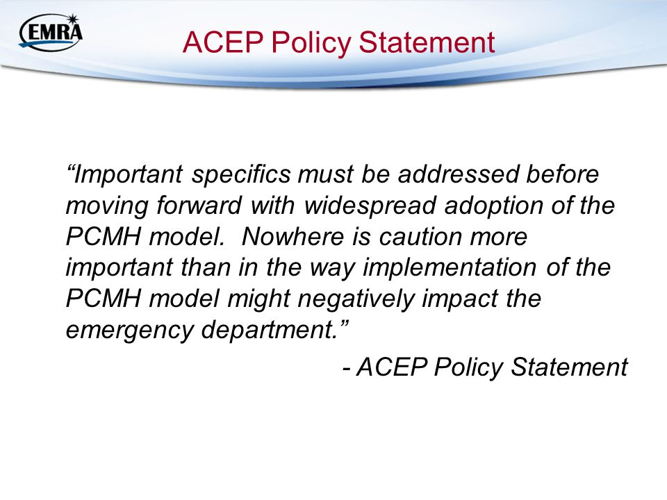 ACEP Policy Statement Important specifics must be addressed before moving forward with widespread adoption of the PCMH model.