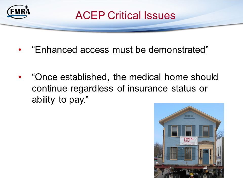 ACEP Critical Issues Enhanced access must be demonstrated Once established, the medical home should continue regardless of insurance status or ability to pay.