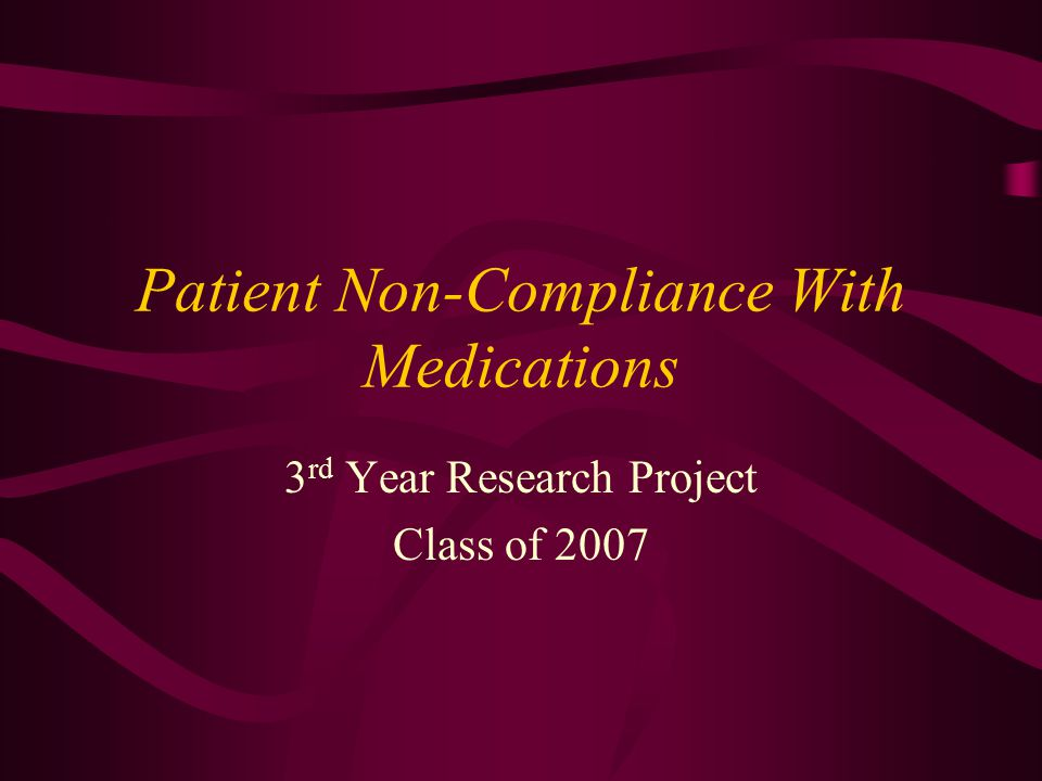 Patient Non-Compliance With Medications 3 rd Year Research Project Class of 2007