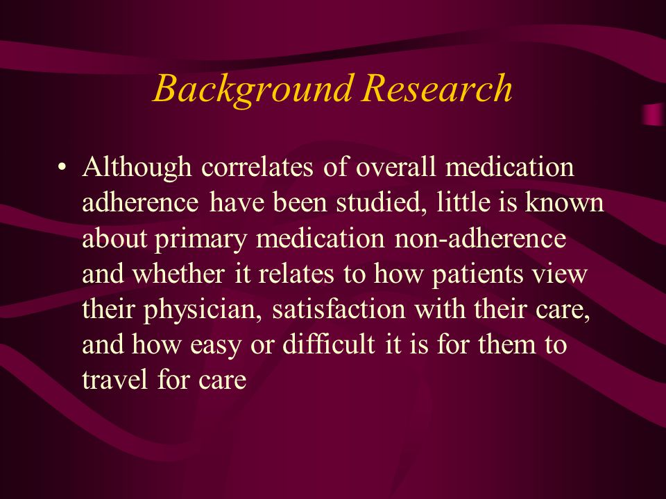 Background Research Although correlates of overall medication adherence have been studied, little is known about primary medication non-adherence and