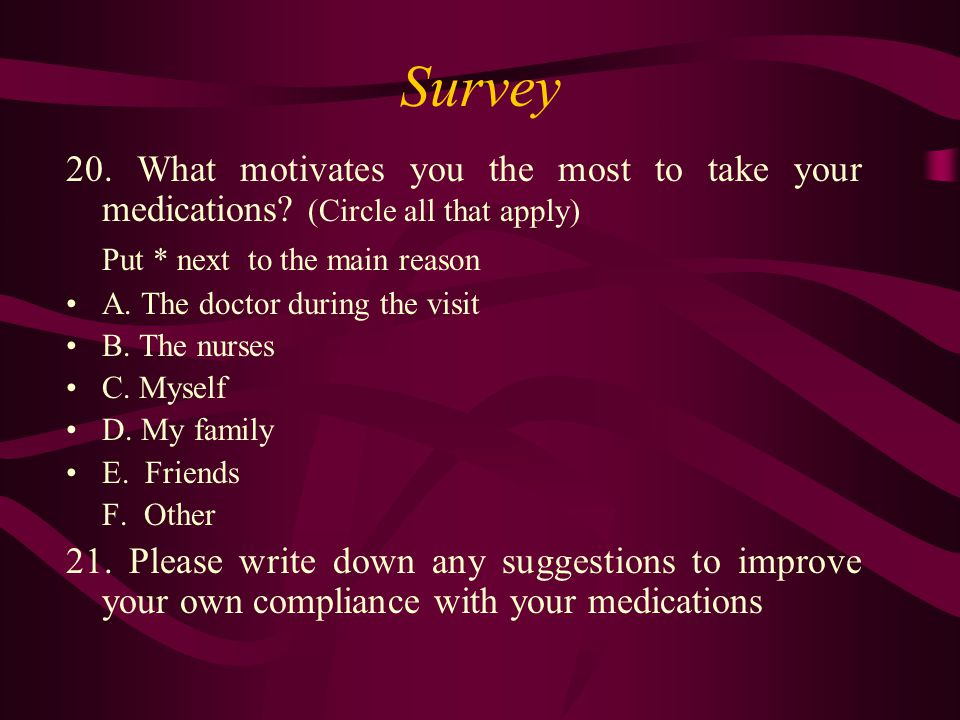 Survey 20. What motivates you the most to take your medications.