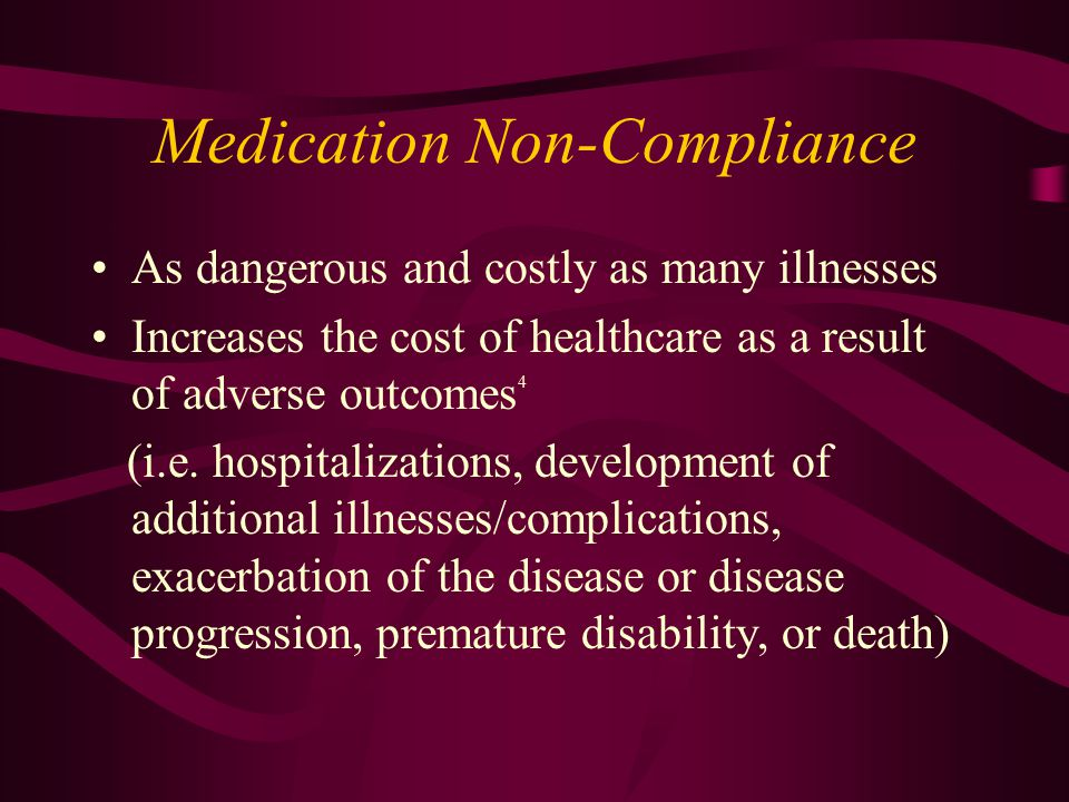 Medication Non-Compliance As dangerous and costly as many illnesses Increases the cost of healthcare as a result of adverse outcomes 4 (i.e. hospitali