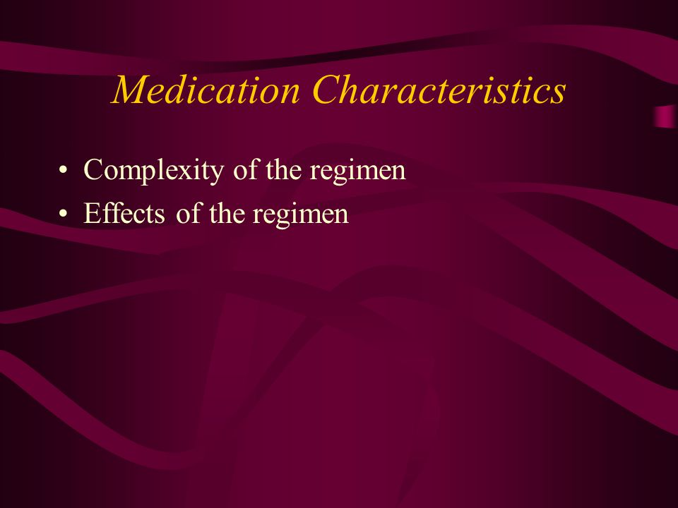 Medication Characteristics Complexity of the regimen Effects of the regimen