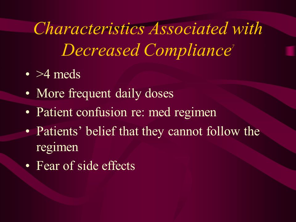 Characteristics Associated with Decreased Compliance 7 >4 meds More frequent daily doses Patient confusion re: med regimen Patients' belief that they