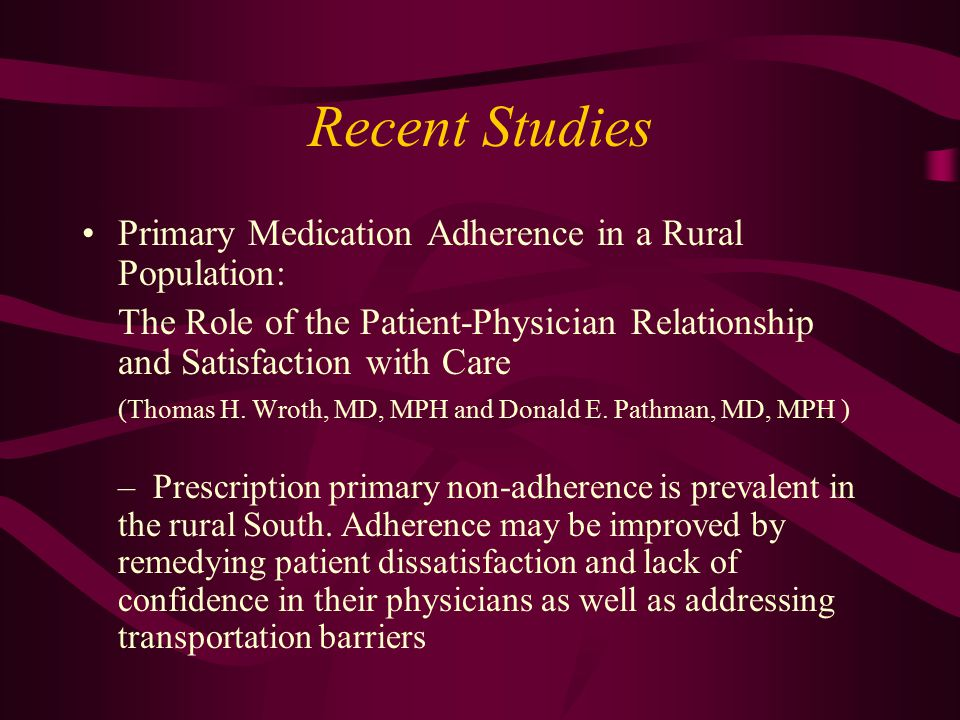 Recent Studies Primary Medication Adherence in a Rural Population: The Role of the Patient-Physician Relationship and Satisfaction with Care (Thomas H