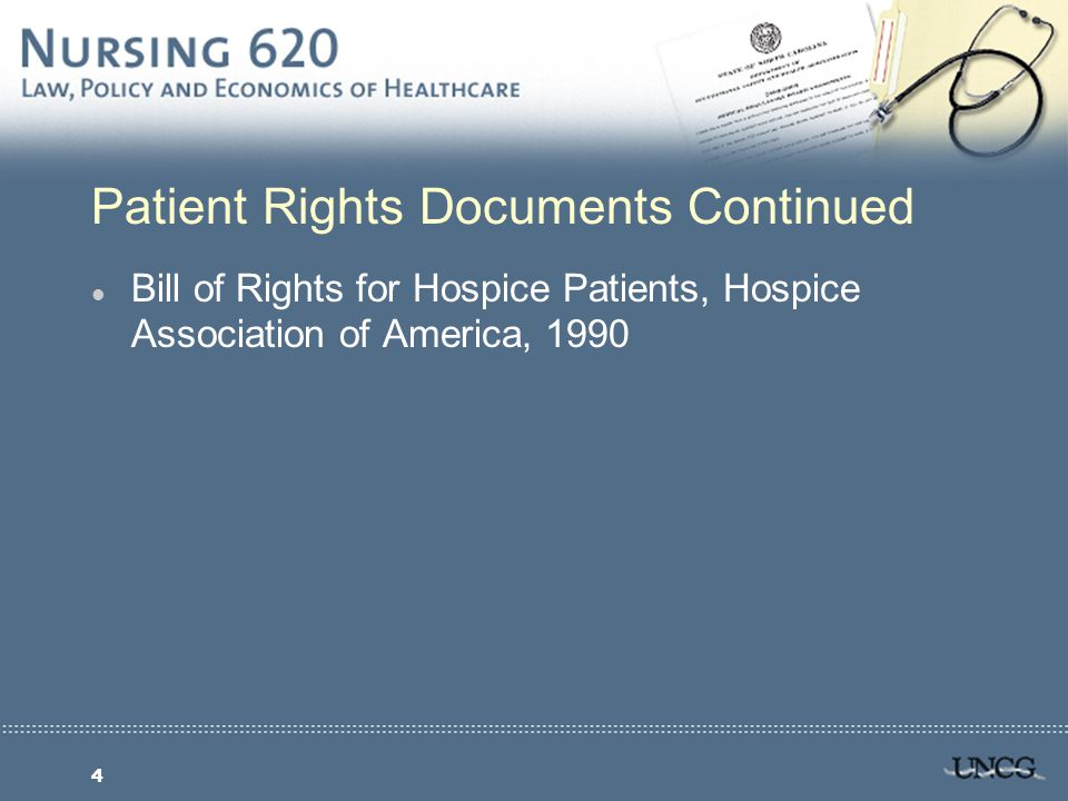 4 Patient Rights Documents Continued l Bill of Rights for Hospice Patients, Hospice Association of America, 1990