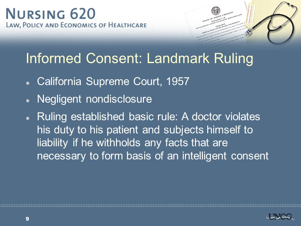 10 Responsibility for Obtaining Informed Consent l Obtaining informed consent rests with attending doctor for medical acts l Nurses may be required to sign form as a witness