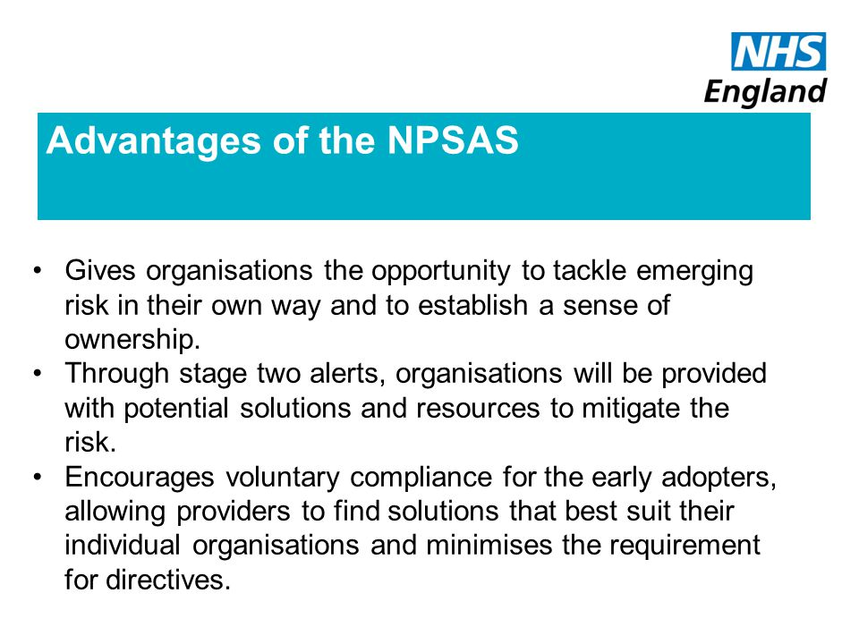 Advantages of the NPSAS Gives organisations the opportunity to tackle emerging risk in their own way and to establish a sense of ownership.