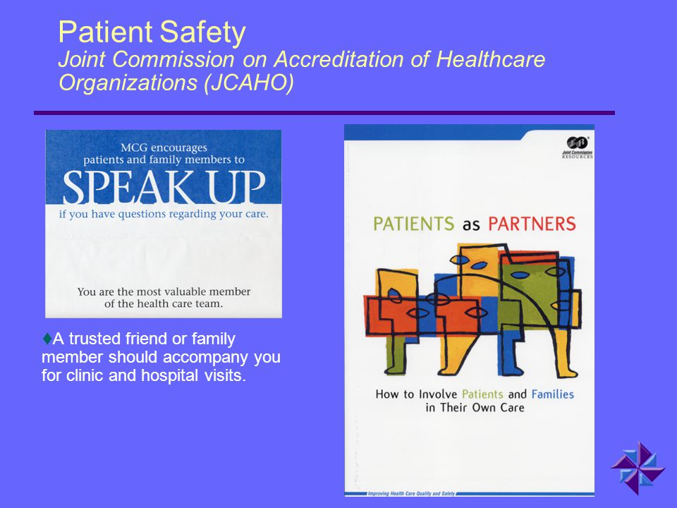 Patient Safety Joint Commission on Accreditation of Healthcare Organizations (JCAHO)  A trusted friend or family member should accompany you for clin