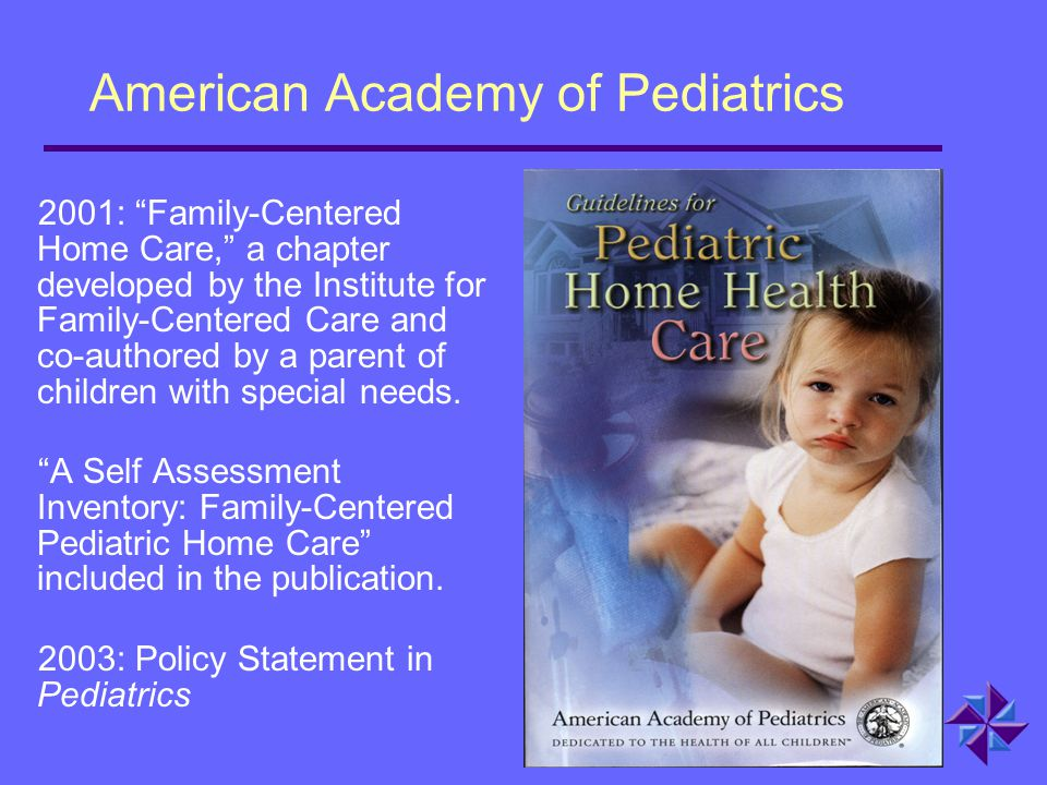 "American Academy of Pediatrics 2001: ""Family-Centered Home Care,"" a chapter developed by the Institute for Family-Centered Care and co-authored by a p"
