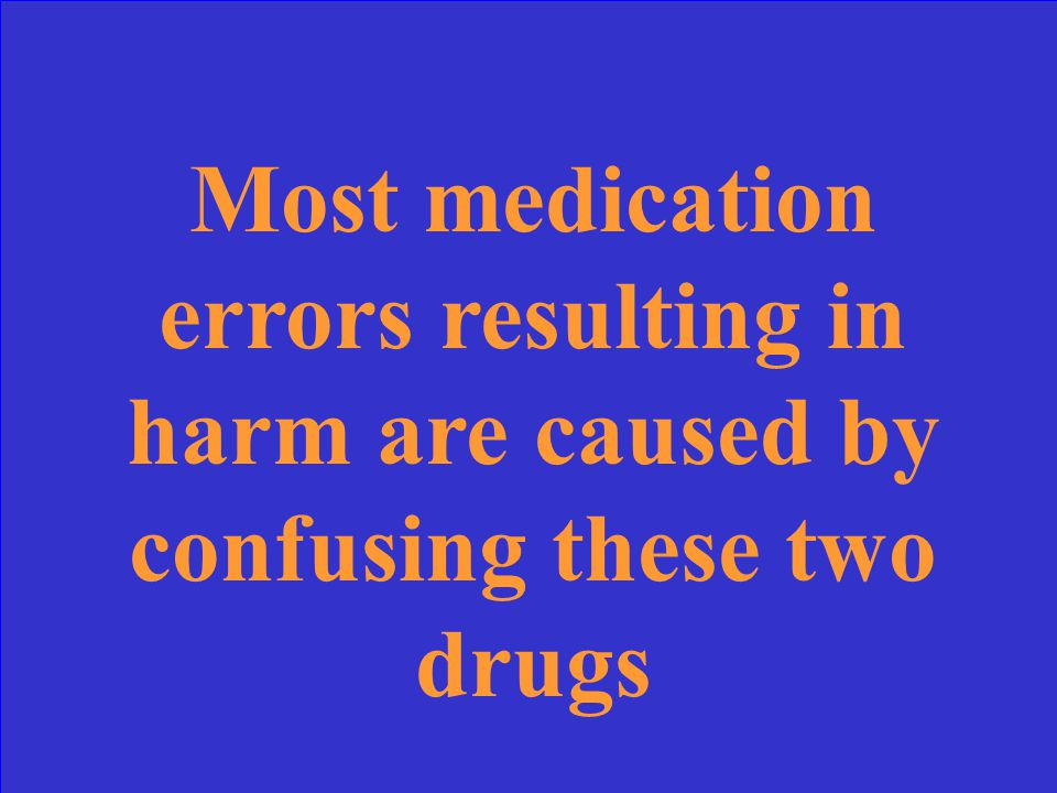 Most medication errors resulting in harm are caused by confusing these two drugs