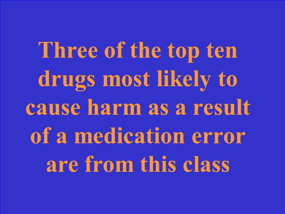 Three of the top ten drugs most likely to cause harm as a result of a medication error are from this class