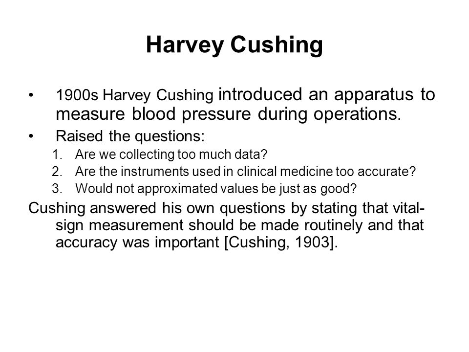 Harvey Cushing 1900s Harvey Cushing introduced an apparatus to measure blood pressure during operations.