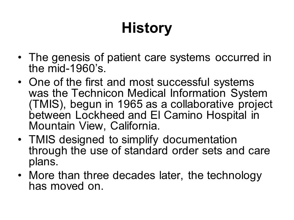 History The genesis of patient care systems occurred in the mid-1960's.
