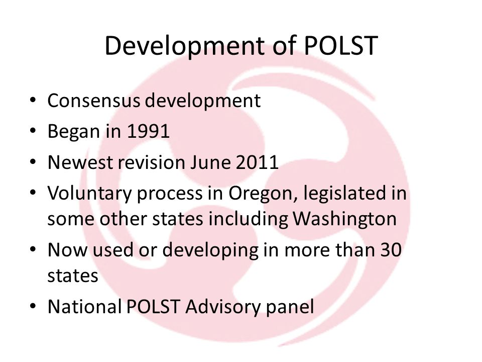 What Is POLST A health care provider's order Can be completed by others (SW, RN) but must be signed by MD, DO, NP or PA – May be a verbal order from one of the above, signed by an RN Consistent recognized document