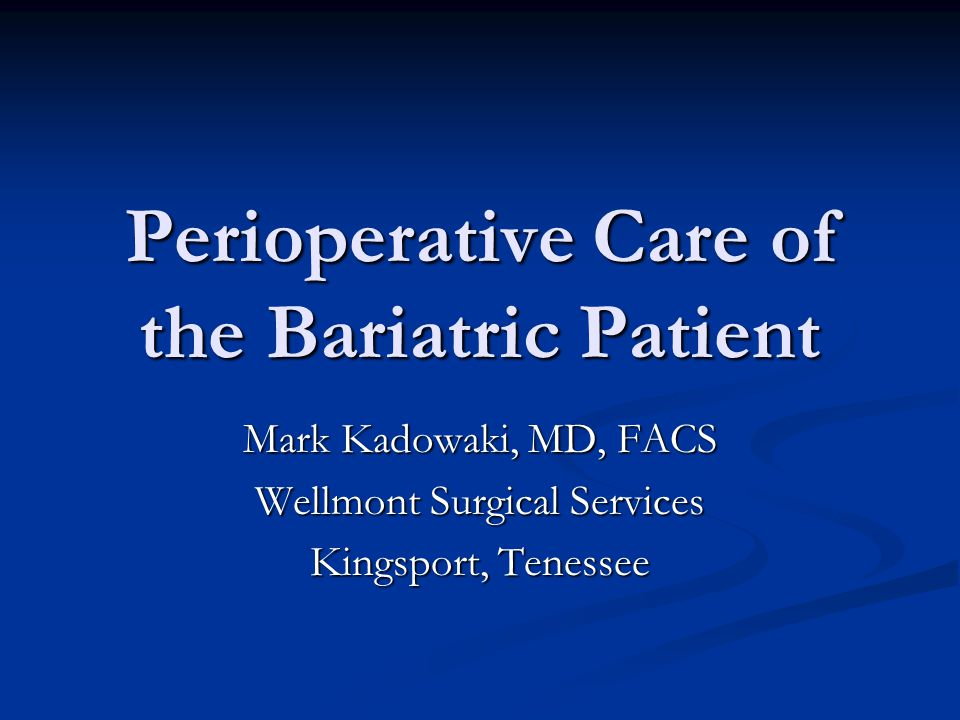 Objectives Be familiar with the perioperative concerns that face the bariatric patient Be familiar with the perioperative concerns that face the bariatric patient Be aware of the signs of complications after bariatric surgery Be aware of the signs of complications after bariatric surgery Plan for initial management and stabilization of the patient suffering postoperative complications Plan for initial management and stabilization of the patient suffering postoperative complications