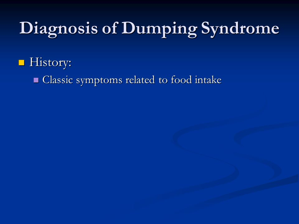 Diagnosis of Dumping Syndrome History: History: Classic symptoms related to food intake Classic symptoms related to food intake