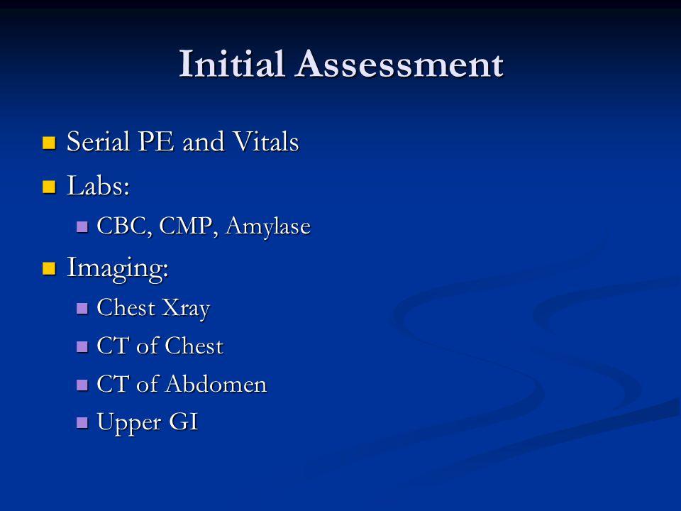 Initial Assessment Serial PE and Vitals Serial PE and Vitals Labs: Labs: CBC, CMP, Amylase CBC, CMP, Amylase Imaging: Imaging: Chest Xray Chest Xray CT of Chest CT of Chest CT of Abdomen CT of Abdomen Upper GI Upper GI