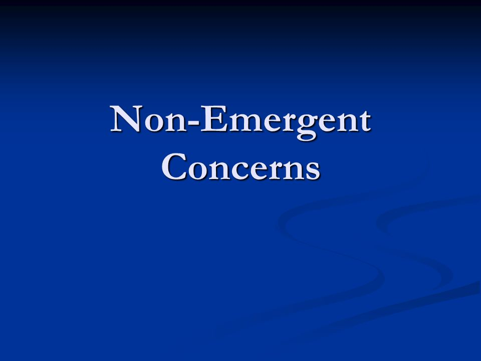 Non-Emergent Concerns