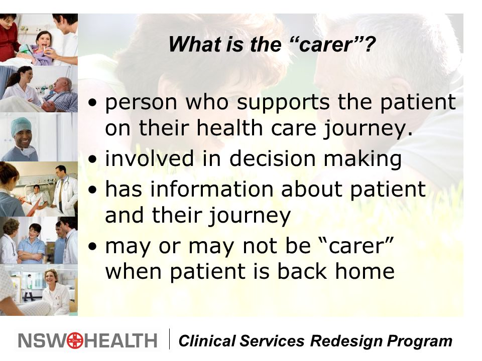 Clinical Services Redesign Program What is the carer .