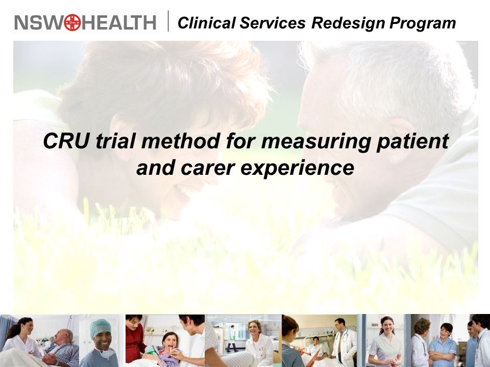 Clinical Services Redesign Program CRU trial method for measuring patient and carer experience