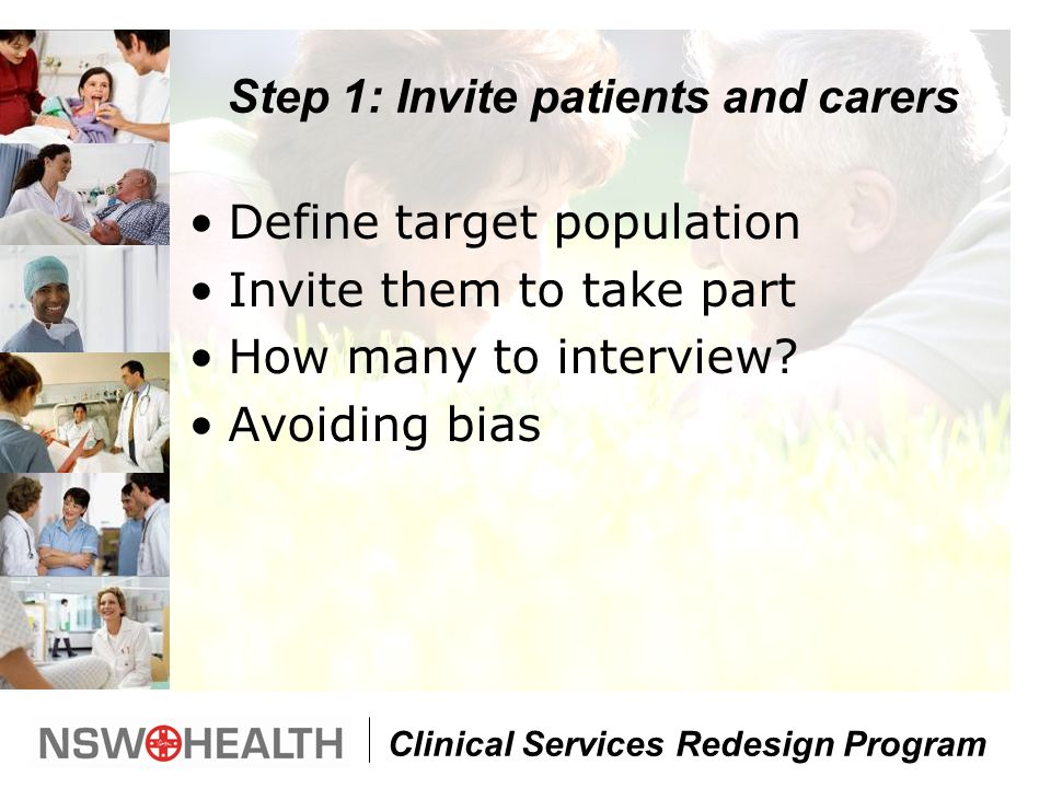 Clinical Services Redesign Program Step 1: Invite patients and carers Define target population Invite them to take part How many to interview.