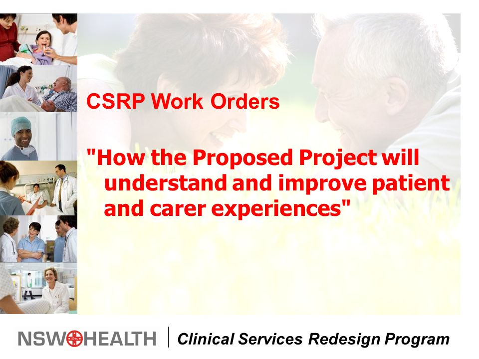 Clinical Services Redesign Program CSRP Work Orders How the Proposed Project will understand and improve patient and carer experiences