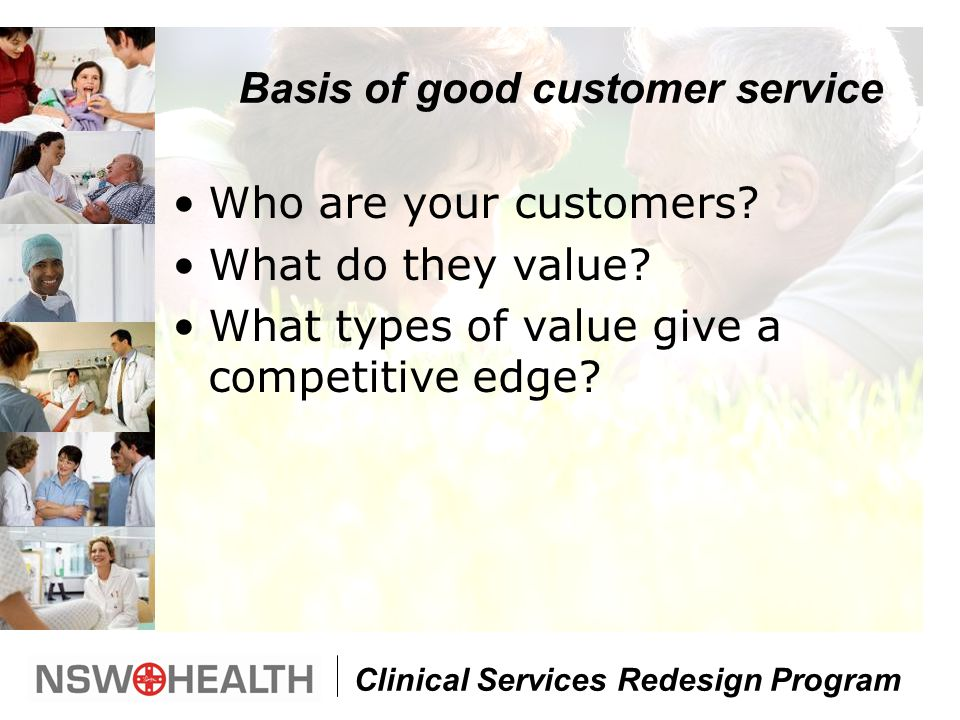 Clinical Services Redesign Program Basis of good customer service Who are your customers.