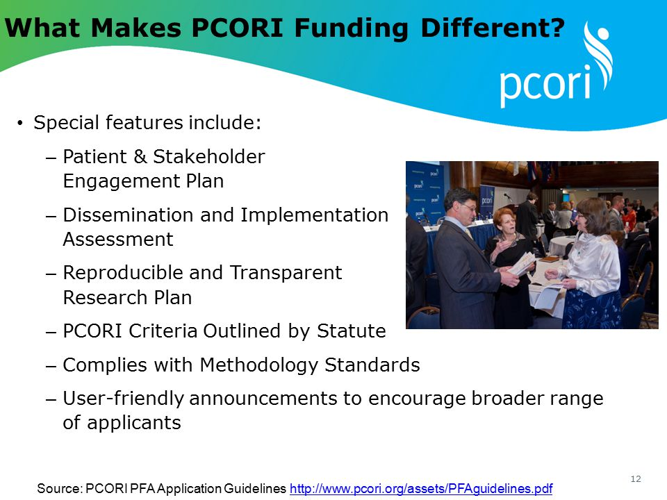 What Makes PCORI Funding Different? Special features include: – Patient & Stakeholder Engagement Plan – Dissemination and Implementation Assessment –