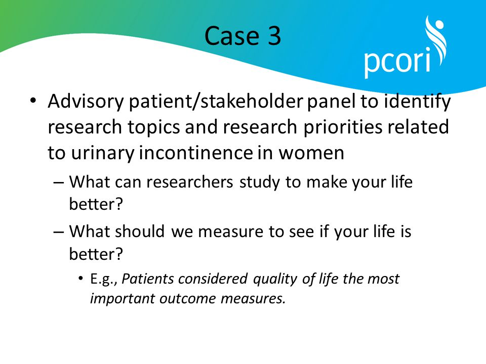 Case 3 Advisory patient/stakeholder panel to identify research topics and research priorities related to urinary incontinence in women – What can rese