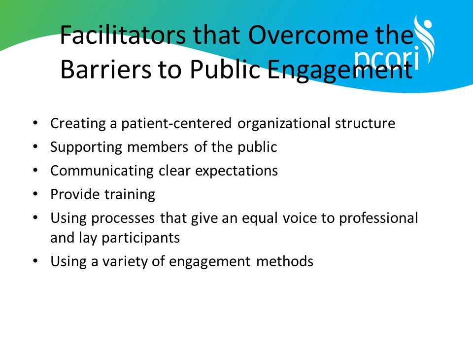 Facilitators that Overcome the Barriers to Public Engagement Creating a patient-centered organizational structure Supporting members of the public Com