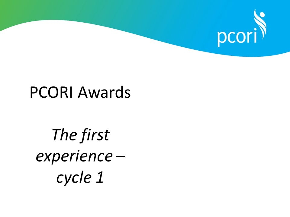 PCORI Awards The first experience – cycle 1