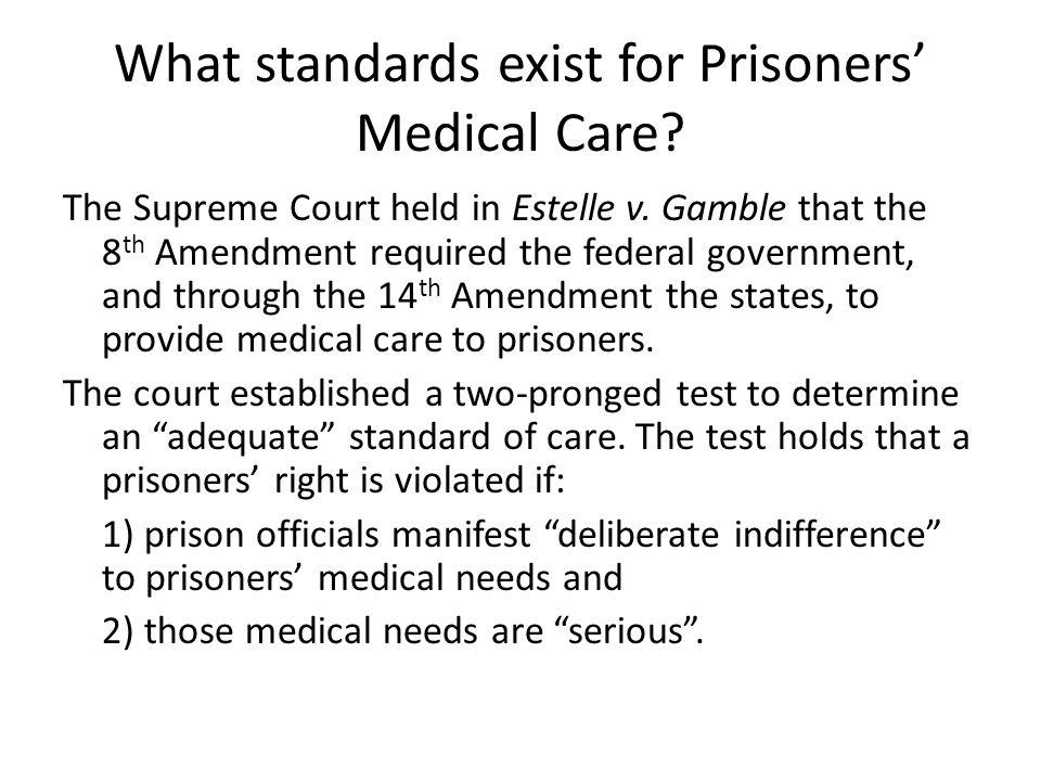 What standards exist for Prisoners' Medical Care.The Supreme Court held in Estelle v.