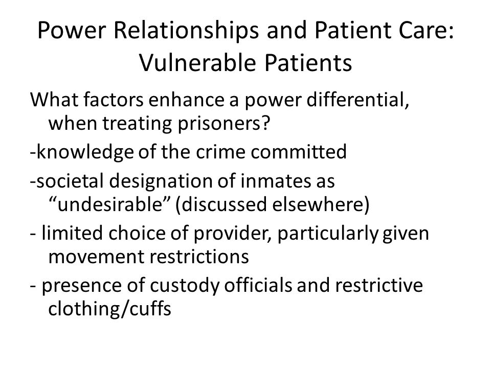 Power Relationships and Patient Care: Vulnerable Patients What factors enhance a power differential, when treating prisoners.