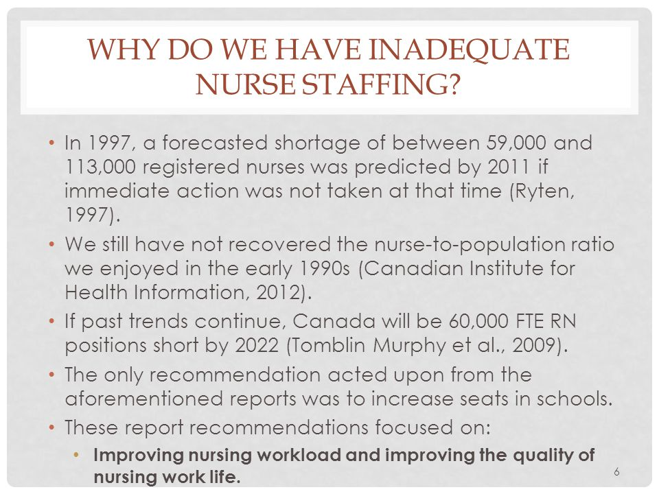 6 WHY DO WE HAVE INADEQUATE NURSE STAFFING? In 1997, a forecasted shortage of between 59,000 and 113,000 registered nurses was predicted by 2011 if im