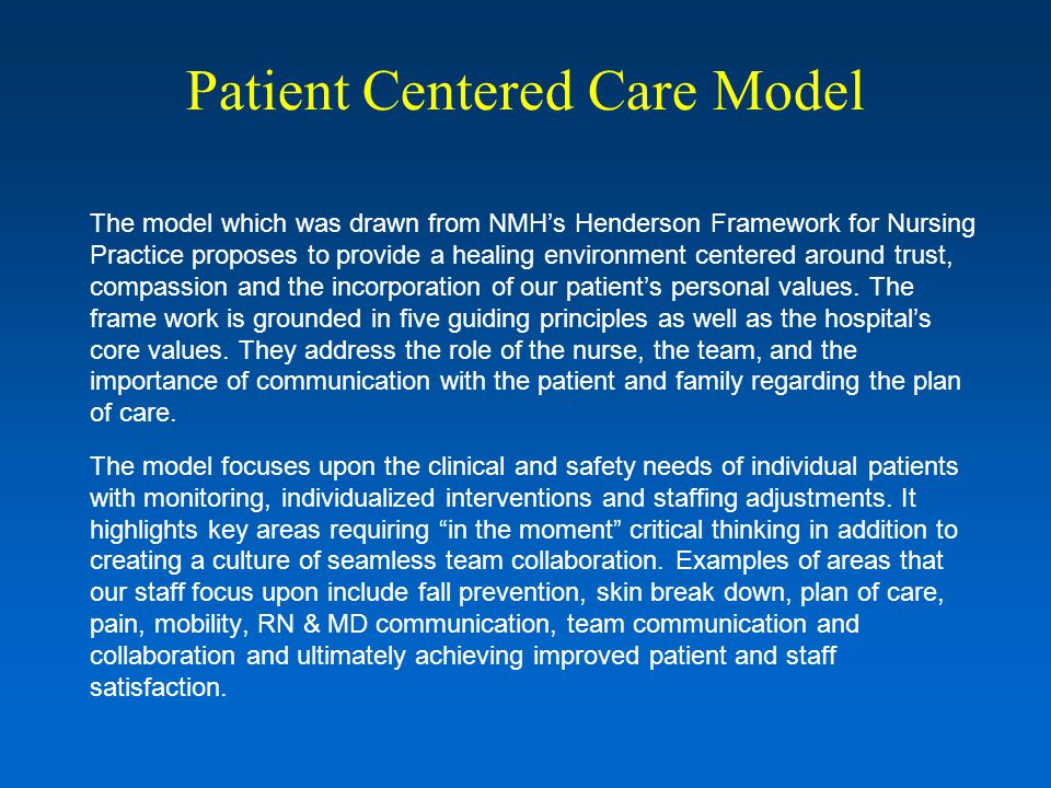 Shifting the Culture Adoption of this new model requires: Critical thinking and individualized approaches to patient care Flexibility to adapt to meet the needs of our patients Enhanced communication with the patient, their family, physicians and clinical care team members Our foundation is built upon the following: Everyone's Responsibility For Every Patient Everyday