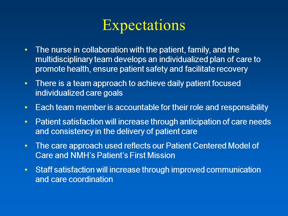 Expectations The nurse in collaboration with the patient, family, and the multidisciplinary team develops an individualized plan of care to promote he