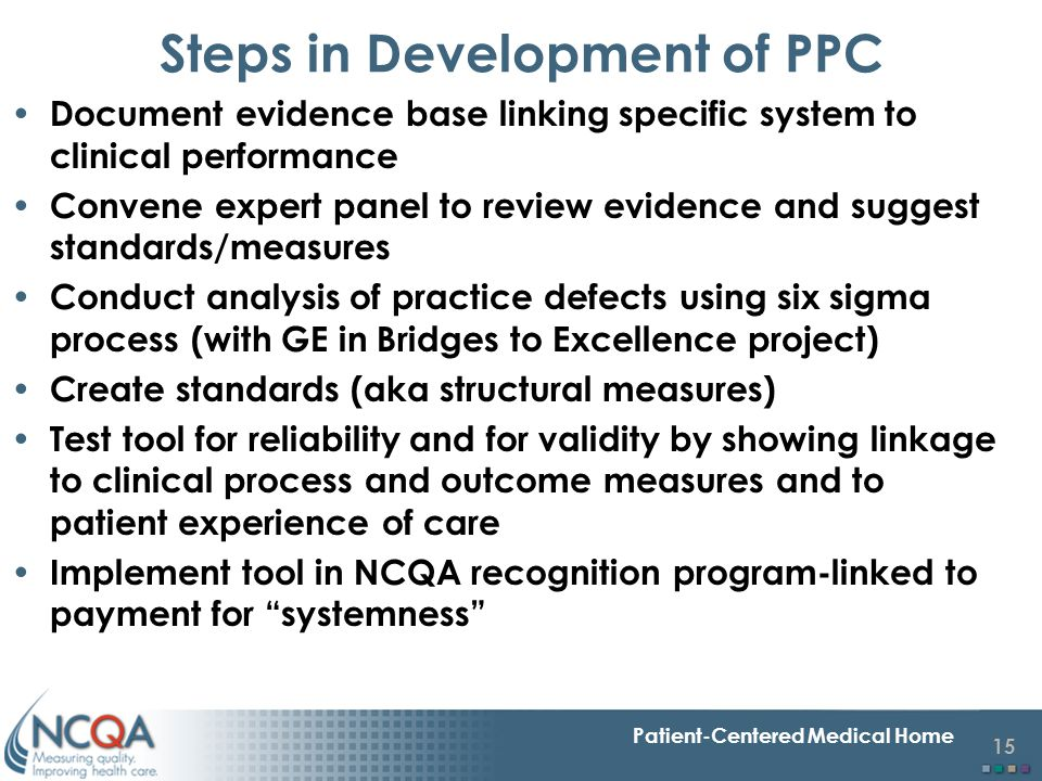 15 Patient-Centered Medical Home Steps in Development of PPC Document evidence base linking specific system to clinical performance Convene expert pan